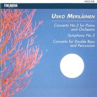 Meriläinen : Concerto No.2 For Piano And Orchestra, Symphony No.3, Concerto For Double Bass And Percussion — Meriläinen : Concerto No.2 For Piano And Orchestra, Symphony No.3, Concerto For Double Bass And Percussion, Helsinki Philharmonic Orchestra, Jiří Bělohlávek, The Finnish Radio Symphony Orchestra, Ulf Soderblom