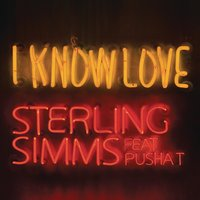 I Know Love — Sterling Simms