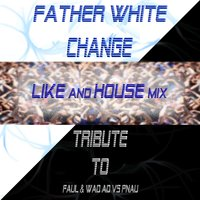 Change: Tribute to Faul & Wad Ad VS Pnau — Father White