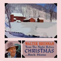 Twas The Night Before Christmas... Back Home — Walter Brennan