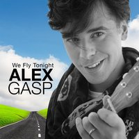 We Fly Tonight — ALEX GASP