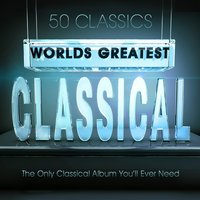 World's Greatest Classical - 50 Classics - The Only Classical Album You'll Ever Need — сборник