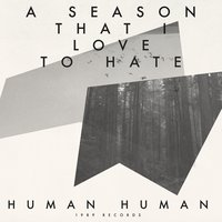 A Season That I Love to Hate — Human Human