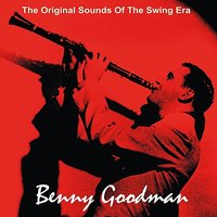 The Original Sounds Of The Swing Era 1935, Vol. I — Benny Goodman & His Orchestra