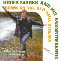Down by the Old Mill Stream — Roger Marks and his Mainstreamers