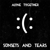 Sunsets and Tears — Alone Together