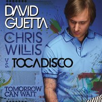 Tomorrow Can Wait — David Guetta, Chris Willis, El Tocadisco