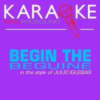 Begin the Beguine (In the Style of Julio Iglesias) — Karaoke