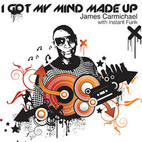 I Got My Mind Made Up — James Carmichael & Instant Funk