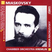 Miaskovski: Music for Strings — Chamber Orchestra Kremlin & Misha Rachlevsky, Chamber Orchestra Kremlin, Misha Rachlevsky, Nikolai Miaskovsky