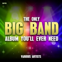 The Only Big Band Album You'll Ever Need — Джордж Гершвин