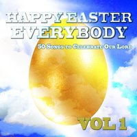 Happy Easter Everybody - 50 Songs to Celebrate Our Lord Jesus Christ, Vol. 1 — сборник