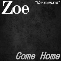 Come Home: The Remixes — Zoe