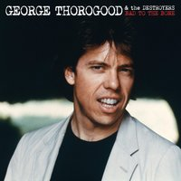 Bad To The Bone 25 Anniversary — George Thorogood & The Destroyers