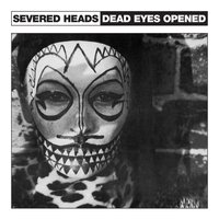 Dead Eyes Opened — Severed Heads