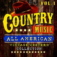 Country Music! All American Vintage Western Collection, Vol. 1 — сборник