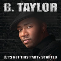 Let's Get This Part Started — B. Taylor