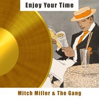 Enjoy Your Time — Mitch Miller & The Gang