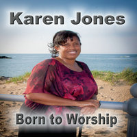 Born to Worship — Karen Jones