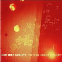 The World Is Bright and Lonely — New Idea Society