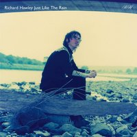 Just Like The Rain — Richard Hawley