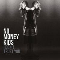 I Don't Trust You — No Money Kids