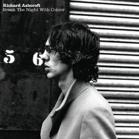 Break The Night With Colour — Richard Ashcroft