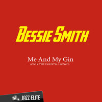 Me And My Gin — Bessie Smith, Bessie Smith & Her Band, Bessie Smith & Her Blue Boys, Bessie Smith & Her Band, Bessie Smith & Her Blue Boys, Bessie Smith
