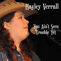 You Ain't Seen Trouble Yet — Hayley Verrall