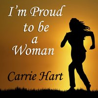I'm Proud to Be a Woman — Carrie Hart
