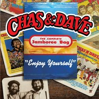 """Enjoy Yourself"" (The Complete Jamboree Bag) — Chas & Dave"