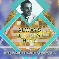 Always The Best Hits — Glenn Miller & His Orchestra