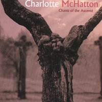 Chants of the Ascente' — Charlotte McHatton