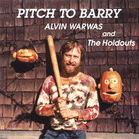 Pitch To Barry — Alvin Warwas and the Holdouts