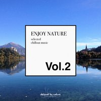 Enjoy Nature Vol.2 - Selected Chillout Music — сборник