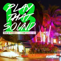 Play That Sound - Tech & Progressive House Collection, Vol. 13 — сборник
