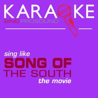Karaoke in the Style of Song of the South, The Movie — Karaoke