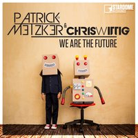 We Are the Future — Patrick Metzker, Chris Wittig
