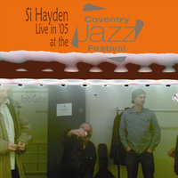Live in 05 at the Coventry Jazz Festival — Si Hayden