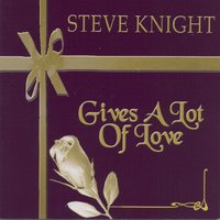 Gives A Lot Of Love — Steve Knight