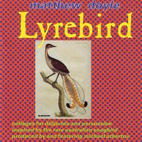 Lyrebird: Collages for Didjeridu and Percussion — Michael Atherton, Matthew Doyle