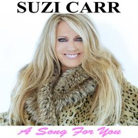 A Song for You — Suzi Carr