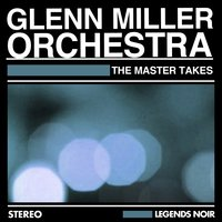 The Master Takes — Glenn Miller And His Orchestra