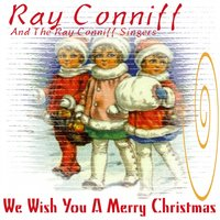 We Wish You a Merry Christmas — Ray Conniff and The Ray Conniff Singers