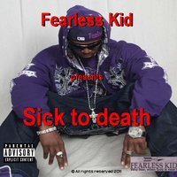 Sick to Death — Fearless Kid