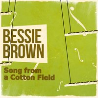 Song from a Cotton Field — Bessie Brown