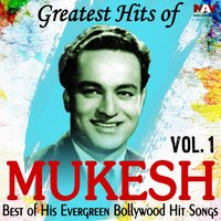 Greatest Hits of Mukesh Best of His Evergreen Bollywood Hit Hindi Songs, Vol. 1 — Mukesh