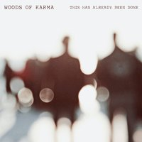 This Has Already Been Done — Woods Of Karma