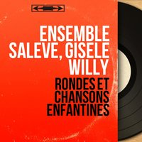 Rondes et chansons enfantines — Gisèle Willy, Ensemble Saleve, Ensemble Saleve, Gisèle Willy