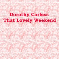 That Lovely Weekend — Dorothy Carless